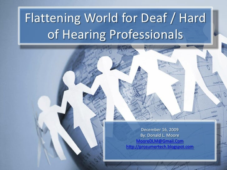 Flattening World for Deaf / Hard     of Hearing Professionals                              December 16, 2009              ...