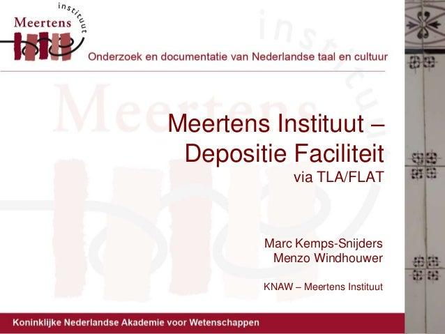 Meertens Instituut – Depositie Faciliteit via TLA/FLAT Marc Kemps-Snijders Menzo Windhouwer KNAW – Meertens Instituut
