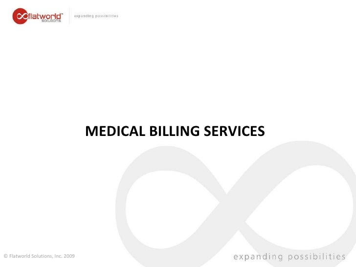 MEDICAL BILLING SERVICES © Flatworld Solutions, Inc. 2009