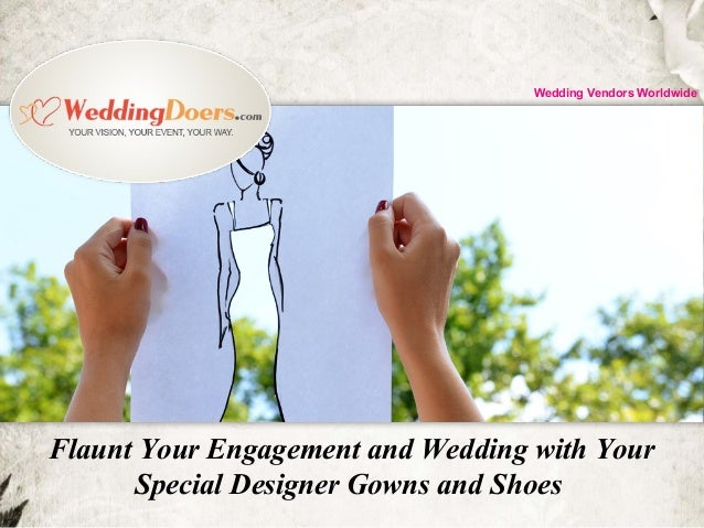 Flaunt Your Engagement and Wedding with Your Special Designer Gowns and Shoes Wedding Vendors Worldwide