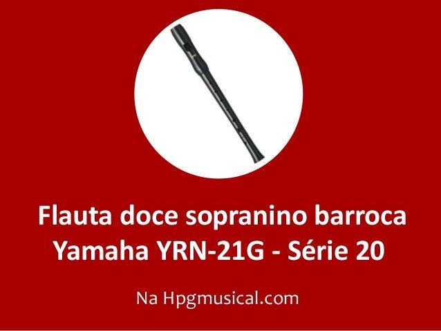 Flauta doce sopranino barroca Yamaha YRN-21G - Série 20 Na Hpgmusical.com