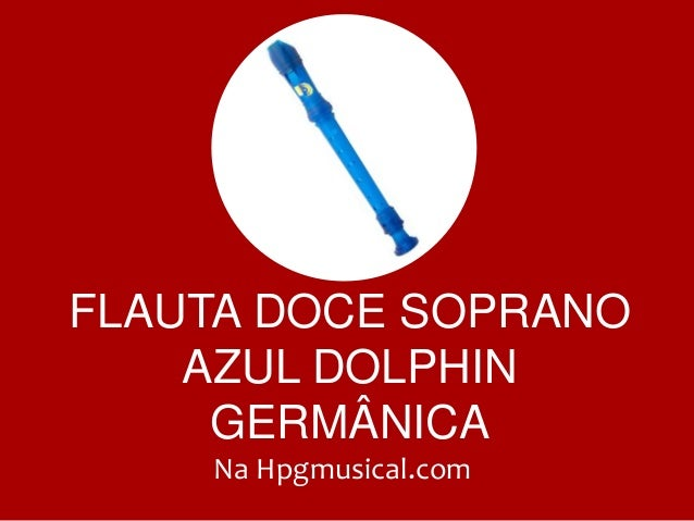 FLAUTA DOCE SOPRANO AZUL DOLPHIN GERMÂNICA Na Hpgmusical.com
