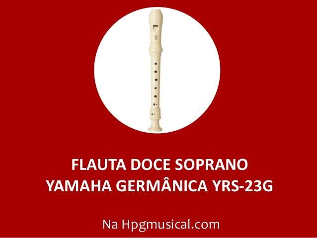FLAUTA DOCE SOPRANO YAMAHA GERMÂNICA YRS-23G Na Hpgmusical.com
