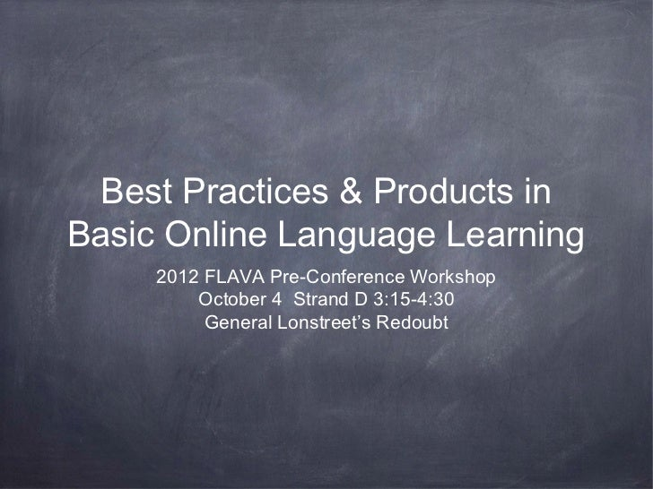 Best Practices & Products inBasic Online Language Learning     2012 FLAVA Pre-Conference Workshop         October 4 Strand...