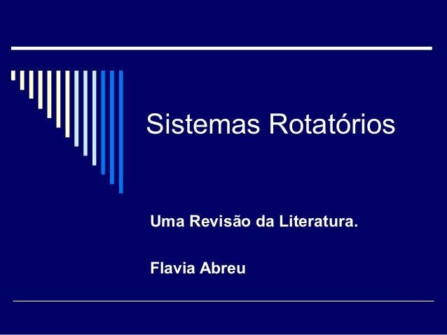Sistemas Rotatórios Uma Revisão da Literatura. Flavia Abreu