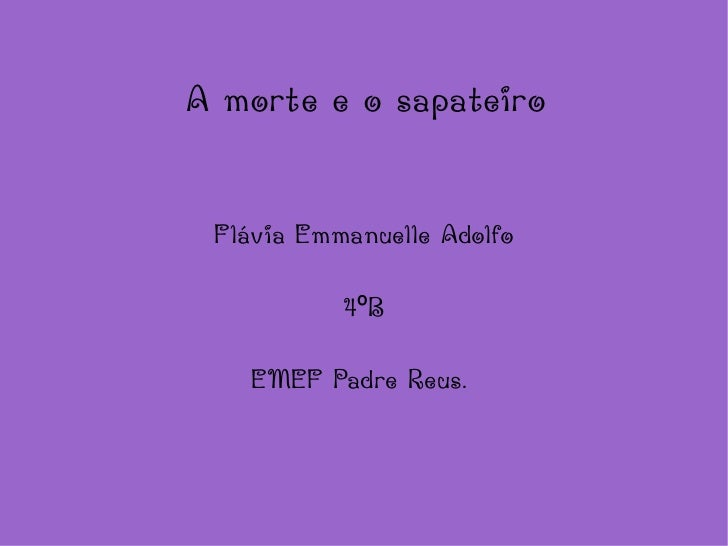A morte e o sapateiro Flávia Emmanuelle Adolfo 4ºB EMEF Padre Reus.