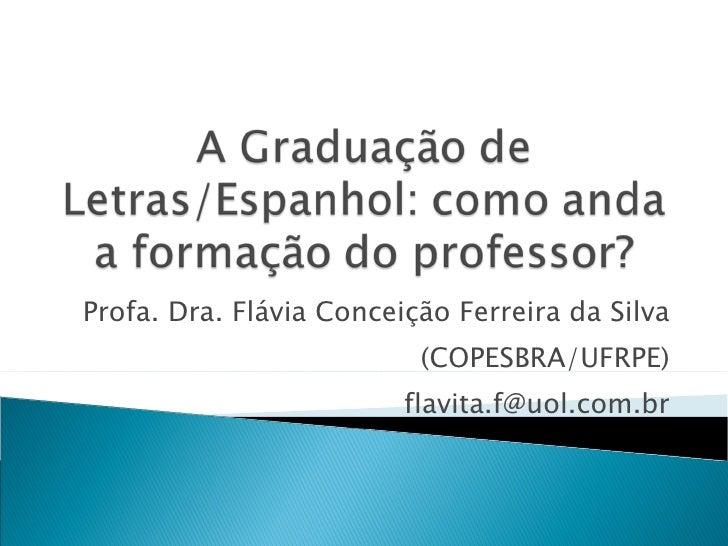Profa. Dra. Flávia Conceição Ferreira da Silva (COPESBRA/UFRPE) [email_address]