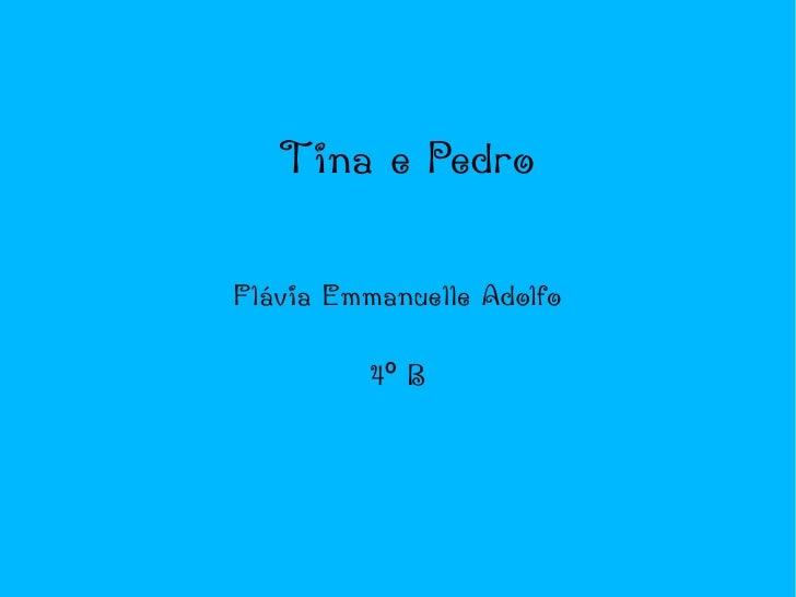 Tina e Pedro Flávia Emmanuelle Adolfo 4º B