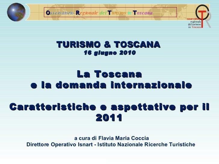 O sservatorio   R egionale   del   T urismo  in   T oscana TURISMO & TOSCANA  16 giugno 2010 La Toscana e la domanda inter...