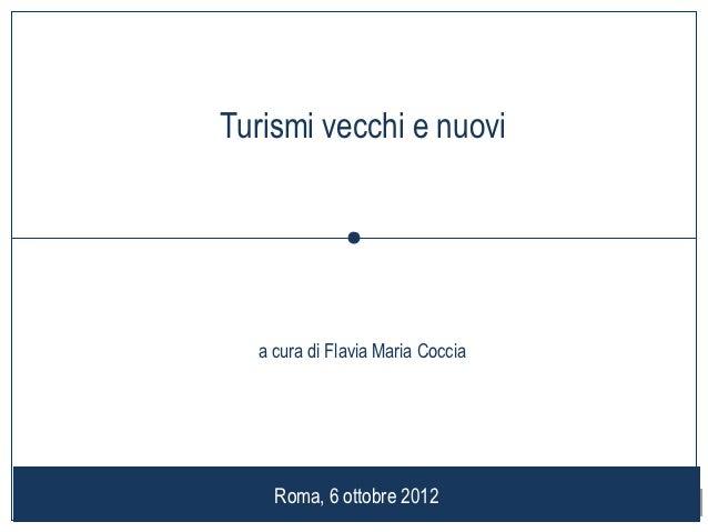 Turismi vecchi e nuovi                 a cura di Flavia Maria Coccia    Roma, 6 ottobre 2012          1