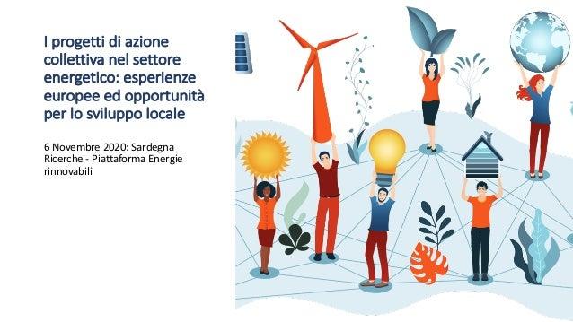 I progetti di azione collettiva nel settore energetico: esperienze europee ed opportunità per lo sviluppo locale 6 Novembr...
