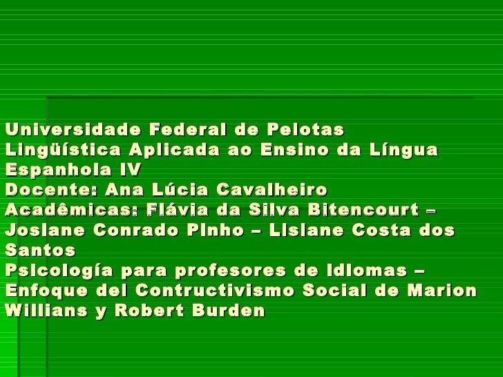 Universidade Federal de Pelotas Lingüística Aplicada ao Ensino da Língua Espanhola IV Docente: Ana Lúcia Cavalheiro Acadêm...