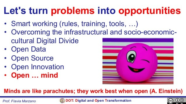 DOT: Digital and Open TransformationProf. Flavia Marzano Let's turn problems into opportunities • Smart working (rules, t...