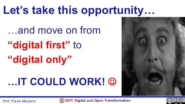 """DOT: Digital and Open TransformationProf. Flavia Marzano Let's take this opportunity… …and move on from """"digital first"""" to..."""