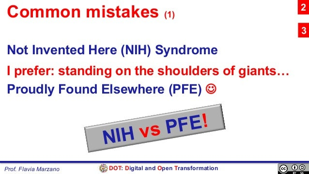 DOT: Digital and Open TransformationProf. Flavia Marzano Common mistakes (1) Not Invented Here (NIH) Syndrome I prefer: st...
