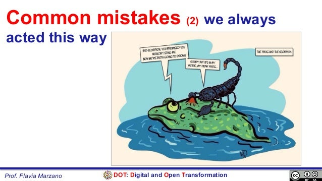 DOT: Digital and Open TransformationProf. Flavia Marzano Common mistakes (2) we always acted this way