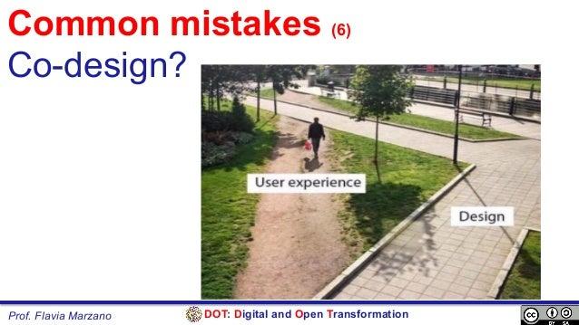 DOT: Digital and Open TransformationProf. Flavia Marzano Common mistakes (6) Co-design?