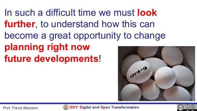 DOT: Digital and Open TransformationProf. Flavia Marzano In such a difficult time we must look further, to understand how ...