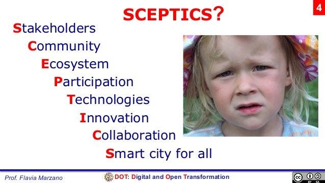 DOT: Digital and Open TransformationProf. Flavia Marzano SCEPTICS? Stakeholders Community Ecosystem Participation Technolo...