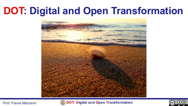 DOT: Digital and Open TransformationProf. Flavia Marzano DOT: Digital and Open Transformation