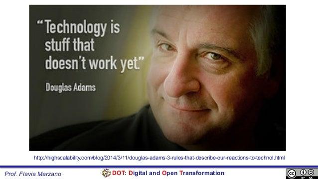 DOT: Digital and Open TransformationProf. Flavia Marzano http://highscalability.com/blog/2014/3/11/douglas-adams-3-rules-t...