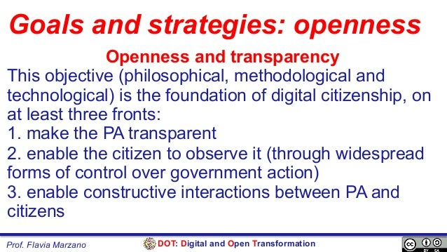 DOT: Digital and Open TransformationProf. Flavia Marzano Goals and strategies: openness Openness and transparency This obj...