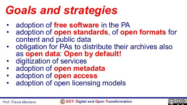DOT: Digital and Open TransformationProf. Flavia Marzano Goals and strategies • adoption of free software in the PA • ad...