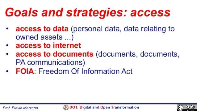 DOT: Digital and Open TransformationProf. Flavia Marzano Goals and strategies: access • access to data (personal data, da...