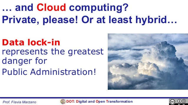 DOT: Digital and Open TransformationProf. Flavia Marzano … and Cloud computing? Private, please! Or at least hybrid… Data ...