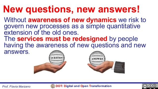 DOT: Digital and Open TransformationProf. Flavia Marzano New questions, new answers! Without awareness of new dynamics we ...