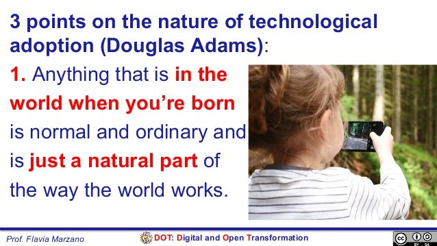 DOT: Digital and Open TransformationProf. Flavia Marzano 3 points on the nature of technological adoption (Douglas Adams):...