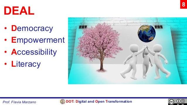 DOT: Digital and Open TransformationProf. Flavia Marzano DEAL • Democracy • Empowerment • Accessibility • Literacy 8