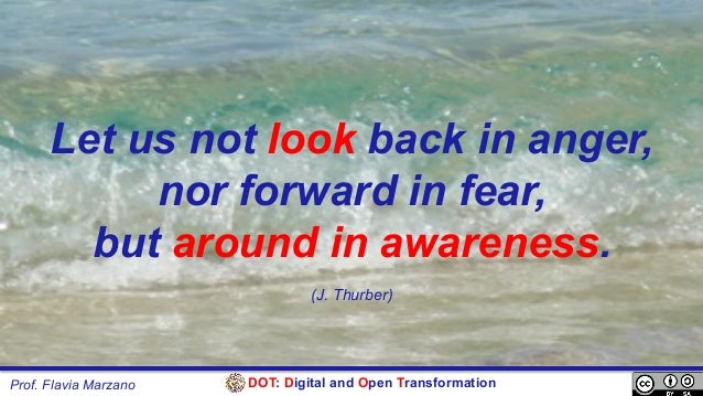 DOT: Digital and Open TransformationProf. Flavia Marzano Let us not look back in anger, nor forward in fear, but around in...