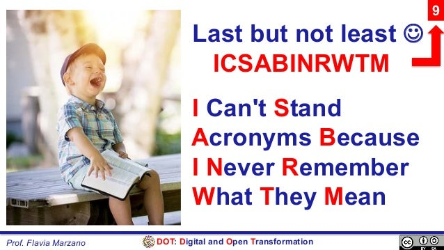 DOT: Digital and Open TransformationProf. Flavia Marzano Last but not least J ICSABINRWTM I Can't Stand Acronyms Because I...