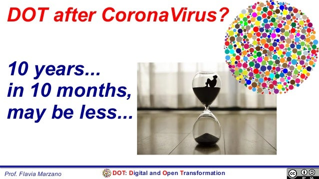 DOT: Digital and Open TransformationProf. Flavia Marzano DOT after CoronaVirus? 10 years... in 10 months, may be less...