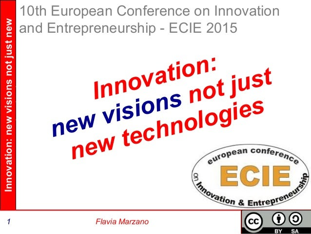 Innovation:newvisionsnotjustnew technologies 1 Flavia Marzano Innovation: new visions not just new technologies 10th Europ...