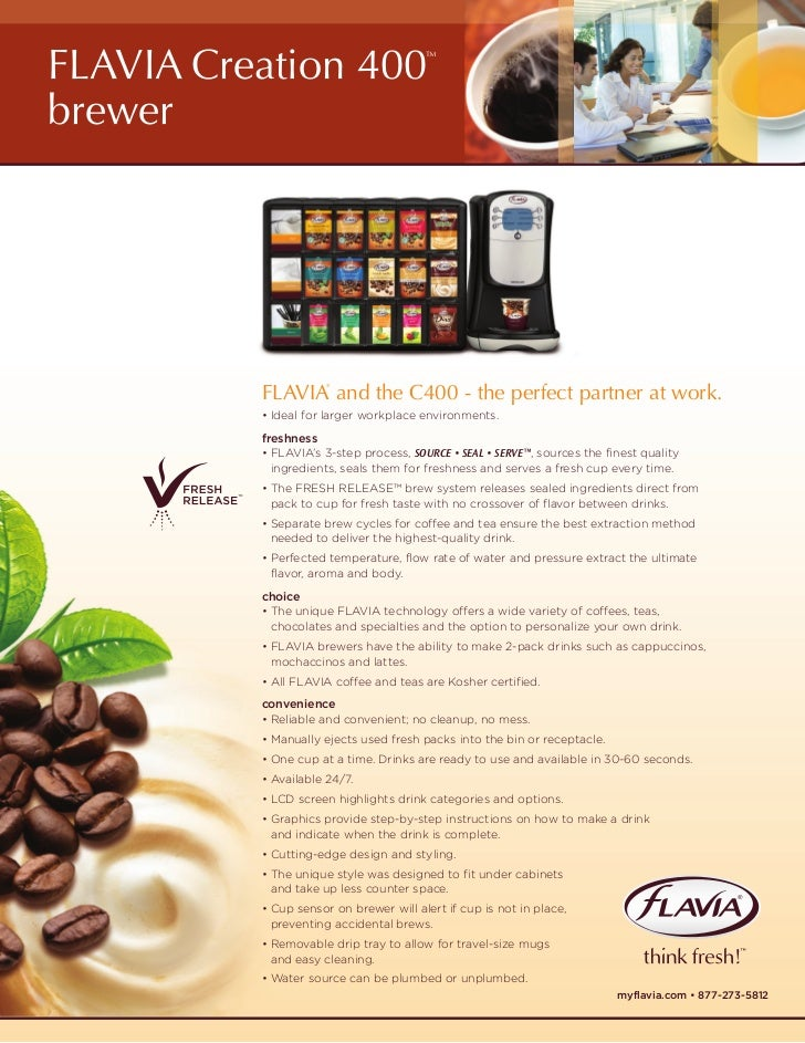 FLAVIA Creation 400                     ™brewer          FLAVIA and the C400 - the perfect partner at work.               ...