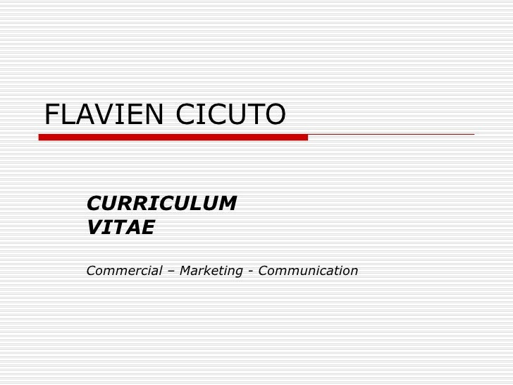 FLAVIEN CICUTO CURRICULUM VITAE Commercial – Marketing - Communication