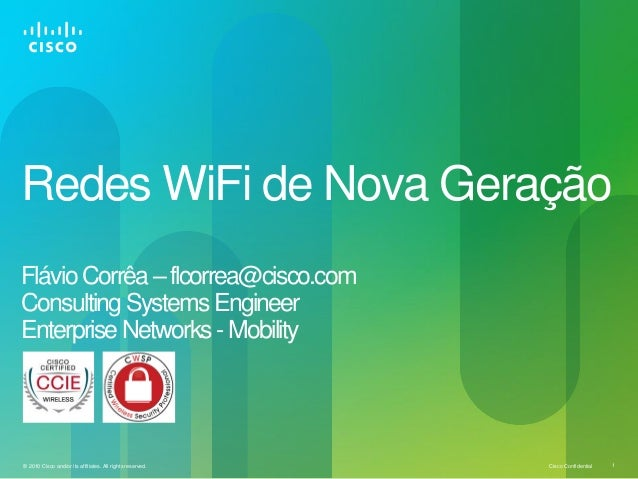 Cisco Confidential© 2010 Cisco and/or its affiliates. All rights reserved. 1 Redes WiFi de Nova Geração FlávioCorrêa–flcor...