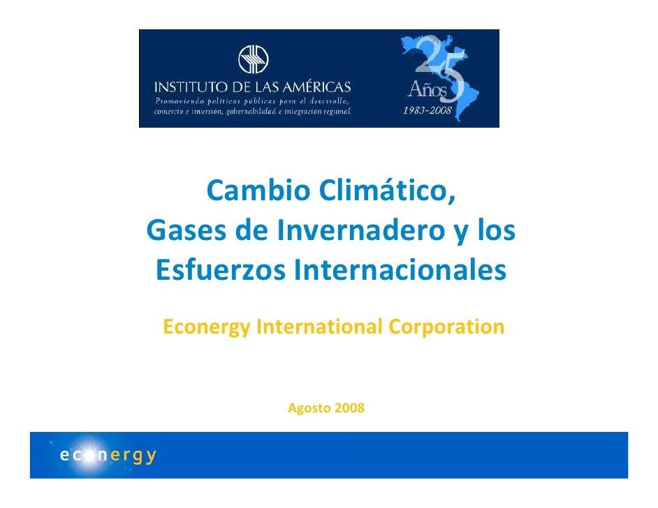 CambioClimático, GasesdeInvernaderoylos EsfuerzosInternacionales  EconergyInternationalCorporation              ...