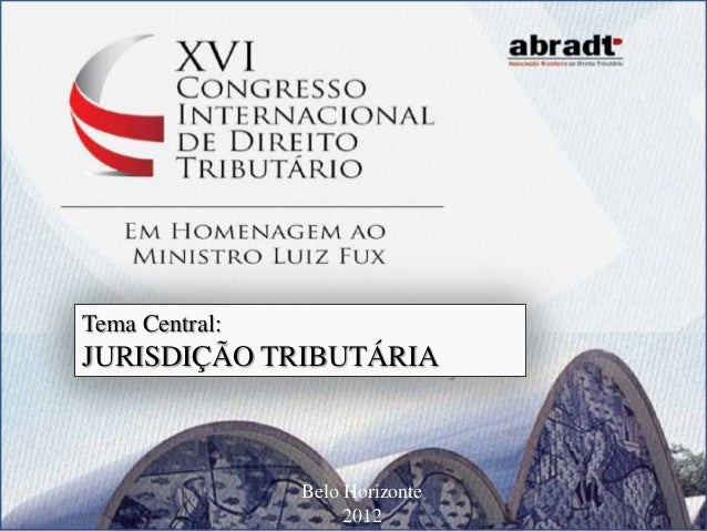 Tema Central:JURISDIÇÃO TRIBUTÁRIA                Belo Horizonte                     2012