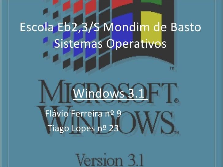 Escola Eb2,3/S Mondim de Basto Sistemas Operativos Windows 3.1  Flávio Ferreira nº 9 Tiago Lopes nº 23