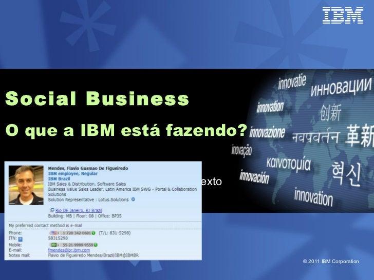 Social BusinessO que a IBM está fazendo?       ° Clique para adicionar texto                                       © 2011 ...