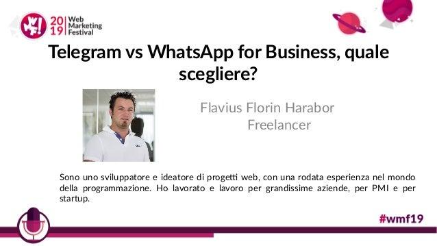 Telegram vs WhatsApp for Business, quale scegliere? Flavius Florin Harabor Freelancer Sono uno sviluppatore e ideatore di ...