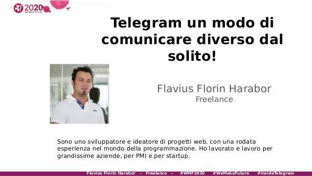 Telegram un modo di comunicare diverso dal solito! Flavius Florin Harabor Freelance Sono uno sviluppatore e ideatore di pr...