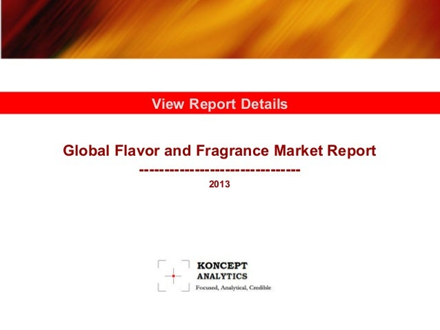 View Report Details  Global Flavor and Fragrance Market Report -------------------------------2013
