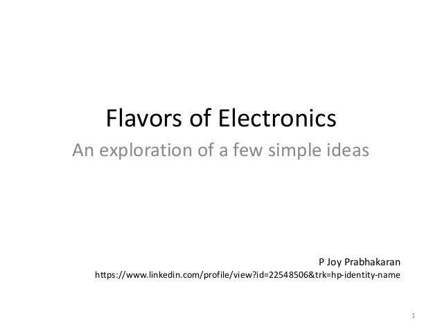 Flavors of Electronics An exploration of a few simple ideas 1 P Joy Prabhakaran https://www.linkedin.com/profile/view?id=2...