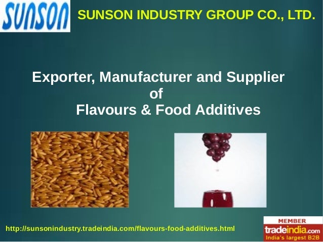 SUNSON INDUSTRY GROUP CO., LTD. http://sunsonindustry.tradeindia.com/flavours-food-additives.html Exporter, Manufacturer a...