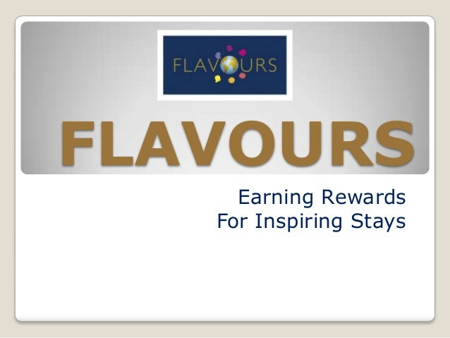 FLAVOURS     Earning Rewards   For Inspiring Stays