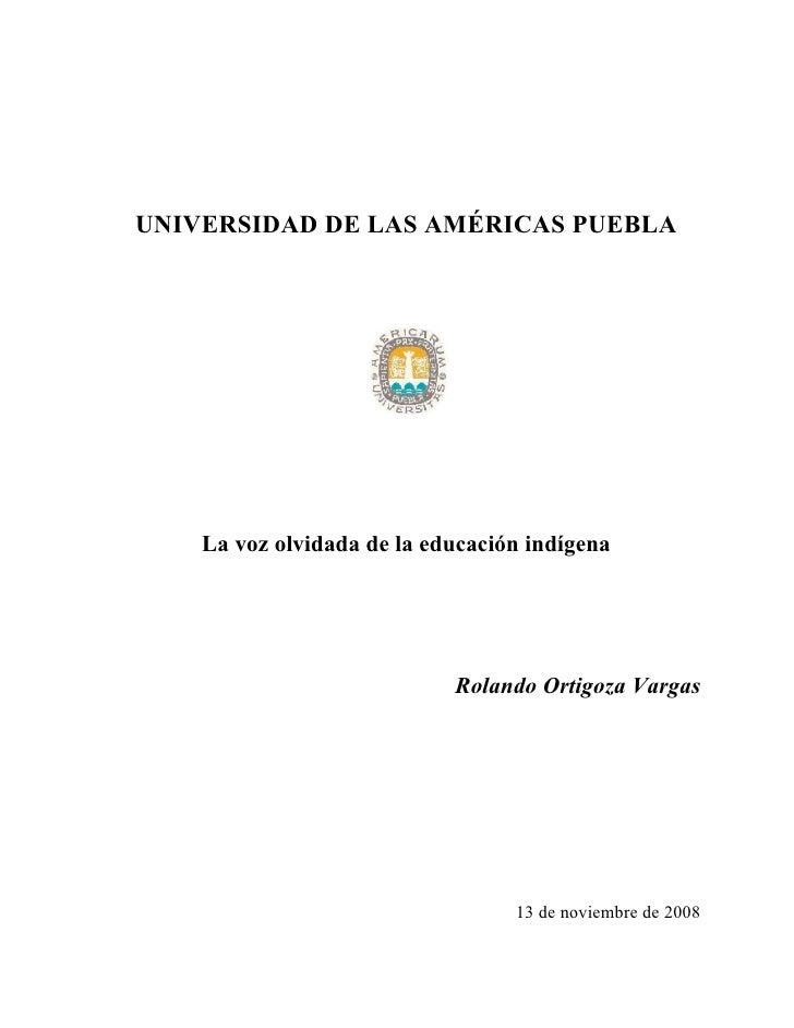 UNIVERSIDAD DE LAS AMÉRICAS PUEBLA         La voz olvidada de la educación indígena                                 Roland...
